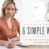 Invest in Yourself with Six Simple Ways to Save
